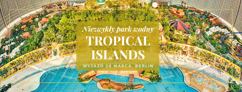 28 marca – Tropical Islands Berlin